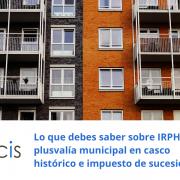 Lo que debes saber sobre IRPH, plusvalía municipal en casco histórico e impuesto de sucesiones